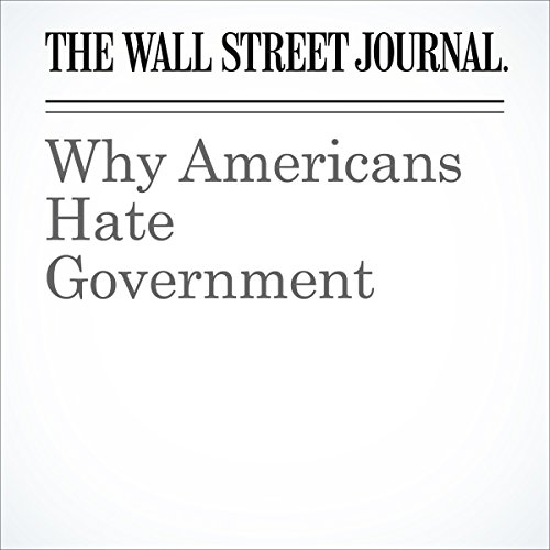 Why Americans Hate Government | The Wall Street Journal