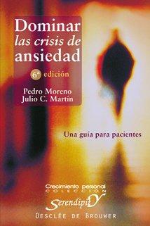 Dominar las crisis de ansiedad: Una guía para pacientes (Serendipity) (Spanish Edition)