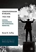 Constitutionalism in Ireland, 1932–1938: National, Commonwealth, and International Perspectives (Palgrave Modern Legal History)