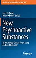 New Psychoactive Substances: Pharmacology, Clinical, Forensic and Analytical Toxicology (Handbook of Experimental Pharmacology, 252)