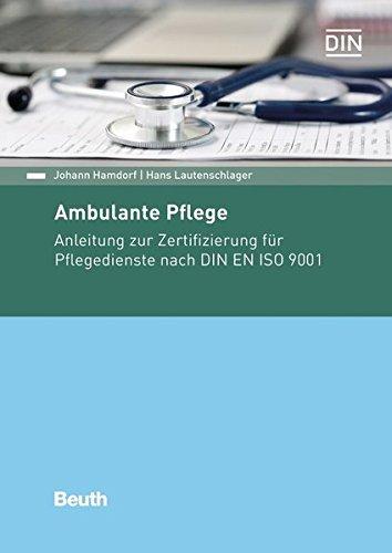Ambulante Pflege: Anleitung zur Zertifizierung für Pflegedienste nach DIN EN ISO 9001 (Beuth Praxis)