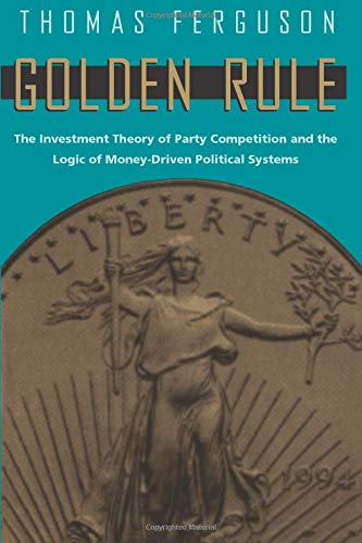 Golden Rule: The Investment Theory of Party Competition and the Logic of Money-Driven Political Systems (American Politi