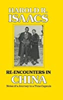 Re-encounters in China: Notes of a Journey in a Time Capsule by Harold R. Isaacs(1985-03-31)