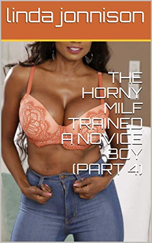 THE HORNY MILF TRAINED A NOVICE BOY (PART 4) (MILF's Sex Training of a Novice Pool boy) (English Edition)