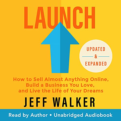 Launch (Updated & Expanded Edition): How to Sell Almost Anything Online, Build a Business You Love, and Live the Life of ...
