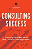Consulting Success: The Proven Guide to Start
