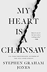 MY HEART IS A CHAINSAW, Stephen Graham Jones