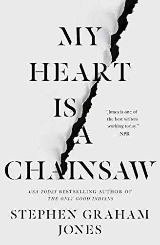My Heart Is a Chainsaw by [Stephen Graham Jones]
