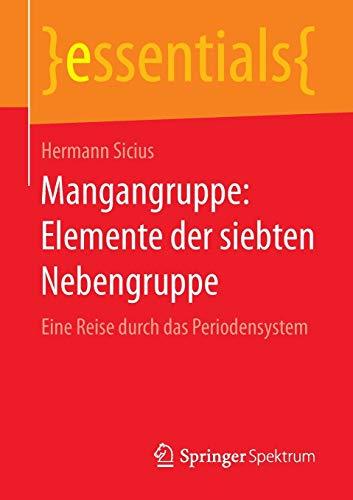 Mangangruppe: Elemente der siebten Nebengruppe: Eine Reise durch das Periodensystem (essentials)