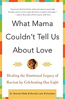 What Mama Couldn't Tell Us About Love: Healing the Emotional Legacy of Racism by Celebrating Our Light【洋書】 [並行輸入品]