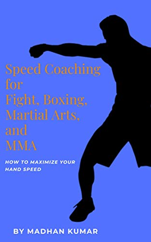 Speed Coaching for Fight, Boxing, Martial Arts, and MMA: How to Maximize Your Hand Speed, Foot Speed, Hitting Speed, Kicking Speed, Wrestling Speed, and Boxing Speed (English Edition)