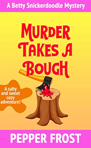 Murder Takes a Bough: A Salty and Sweet Cozy Mystery Adventure (A Betty Snickerdoodle Mystery Book 5) (English Edition)
