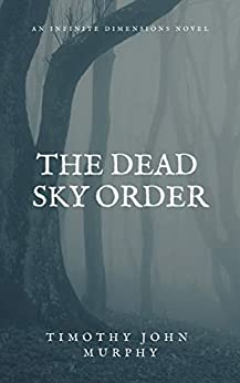 The Dead Sky Order (The Infinite Dimensions Book 1) by [Timothy John Murphy]