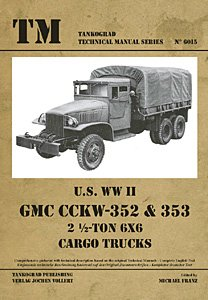 US WWII GMC CCKW-352 and 353 2 1/2 Ton 6x6 Cargo Trucks (Technical Manual Series, #15)