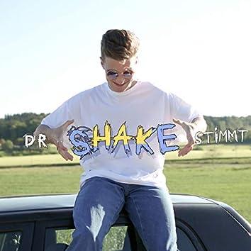 Dr Shake stimmt