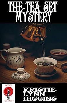 The Tea Set Mystery (Ronin Flash Fiction Book 1) by [Kristie Lynn Higgins]