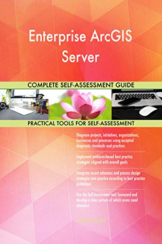 Enterprise ArcGIS Server All-Inclusive Self-Assessment - More than 700 Success Criteria, Instant Visual Insights, Comprehensive Spreadsheet Dashboard, Auto-Prioritized for Quick Results