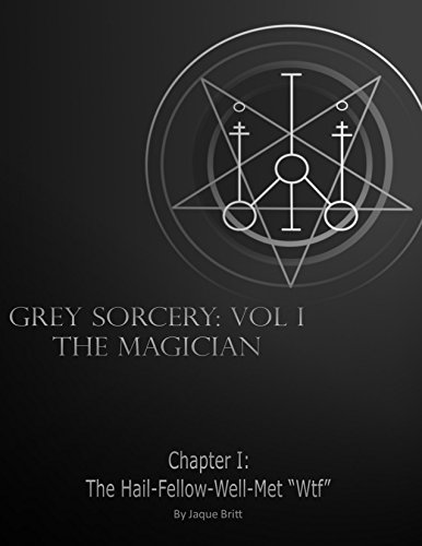 The Magician- Chapter I: The Hail-Fellow-Well-Met WTF (Grey Sorcery Book 1) (English Edition)