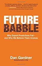 Future Babble: Why Expert Predictions Fail - and Why We Believe Them Anyway by Dan Gardner (2011-09-27)