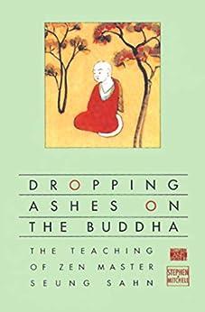 Dropping Ashes on the Buddha: The Teachings of Zen Master Seung Sahn by [Seung  Sahn]