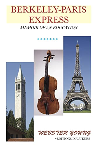 Berkeley-Paris Express: A Lively Memoir of Studying Classical Music and Painting (English Edition)