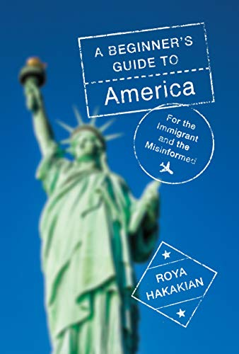 Compare Textbook Prices for A Beginner's Guide to America: For the Immigrant and the Curious  ISBN 9780525656067 by Hakakian, Roya