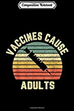 Composition Notebook: Vaccines Cause Adults Pro Vaccines Retro  Journal/Notebook Blank Lined Ruled 6x9 100 Pages