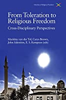 From Toleration to Religious Freedom; Cross-Disciplinary Perspectives (Histories of Religious Pluralism)