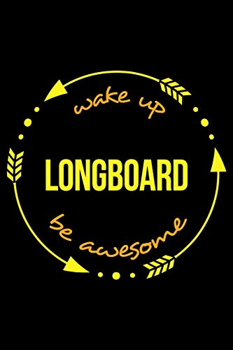 Wake Up Longboard Be Awesome | Notebook for Longboarding Enthusiasts, Medium Ruled Journal