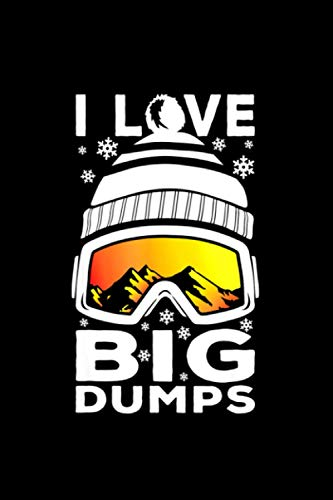 I Love Big Dumps - Funny Snow Ski or Snowboard Graphic Notebook 114 Pages 6''x9'' College Ruled