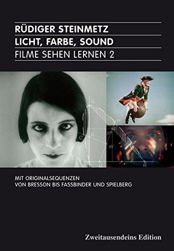 Licht, Farbe, Sound: Filme sehen lernen 2. Mit Originalsequenzen von Bresson bis Fassbinder und Spielberg