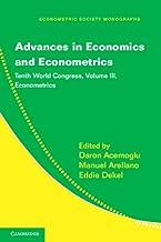 Advances in Economics and Econometrics: Volume 3, Econometrics: Tenth World Congress (Econometric Society Monographs Book 51)