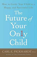 The Future of Your Only Child: How to Guide Your Child to a Happy and Successful Life