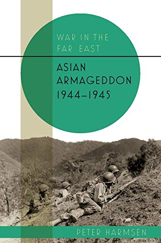 Compare Textbook Prices for Asian Armageddon, 1944–45 War in the Far East 1 Edition ISBN 9781612006277 by Harmsen, Peter