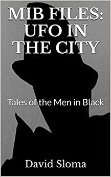 MIB Files: UFO In The City (Tales of the Men In Black Book 2) by [David Sloma]
