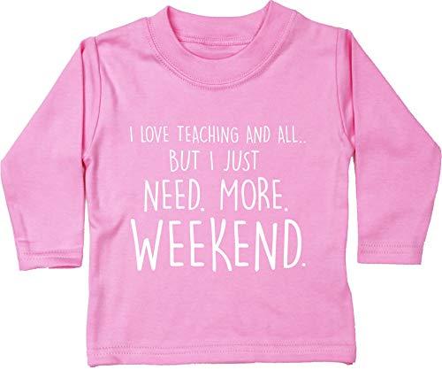 HippoWarehouse I Love Teaching and All but I Just Need More Weekend Camiseta Unisex bebé Manga Larga