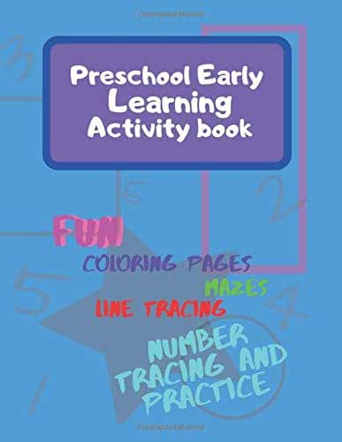 Preschool Early Learning Activity book: of coloring pages, mazes, line tracing, shape matching number tracing and practice for boys and girls ages 3-5