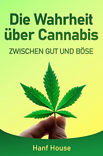 Die Wahrheit über Cannabis: Zwischen Gut und Böse
