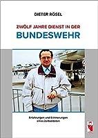 Zwoelf Jahre Dienst in der Bundeswehr: Erfahrungen und Erinnerungen eines Zeitsoldaten