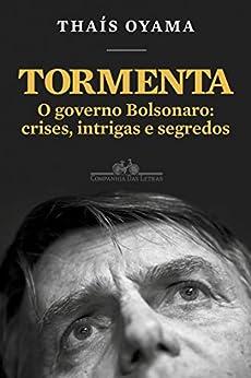 Tormenta: O governo Bolsonaro: crises, intrigas e segredos por [Thaís Oyama]
