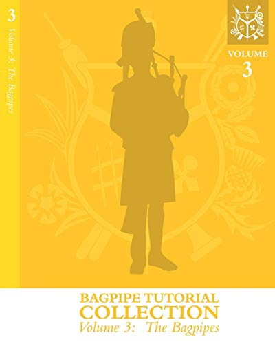 Bagpipe Tutorial Collection: Volume 3: The Bagpipes (Harris Piping Bagpipe Tutorial Collection)