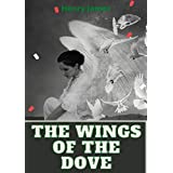 The Wings of the Dove: Henry James (History,Literature) [Annotated] (English Edition)