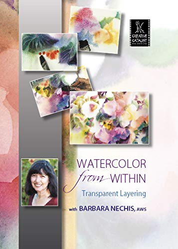 Watercolor from Within: Transparent Layering by Barbara Nechis