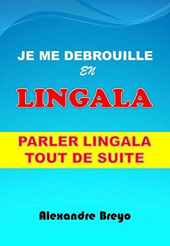 Je me Debrouille en Lingala: Parler lingala tout de suite