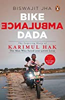 Bike Ambulance Dada: The Inspiring Story of Karimul Hak: The Man Who Saved over 4000 Lives