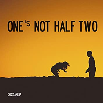 One's Not Half Two
