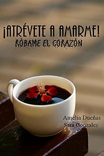 ¡ATRÉVETE A AMARME! de Sara González y Amelia Dueñas