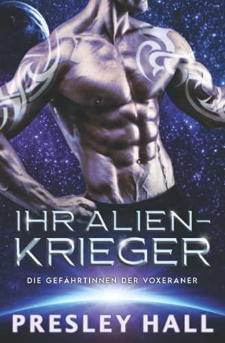 Ihr Alien-Krieger: Eine Science-Fiction Alien-Krieger Romanze (Die Gefährtinnen der Voxeraner, Band 4)