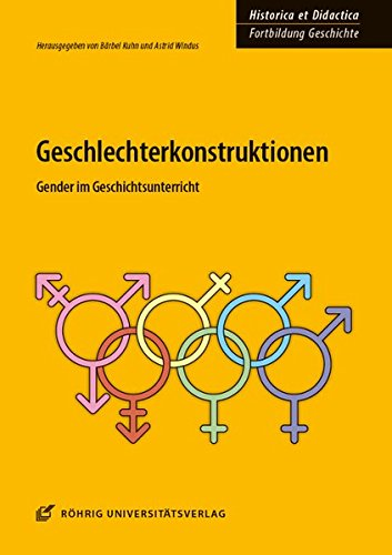 Geschlechterkonstruktionen: Gender im Geschichtsunterricht (HISTORICA ET DIDACTICA. Fortbildung Geschichte / Ideen und Materialien für Unterricht und Lehre)