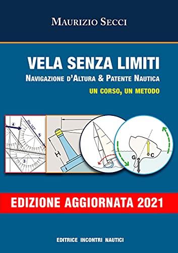 Vela senza limiti. Navigazione d'altura & patente nautica. Un corso, un metodo. Ediz. aggiornata